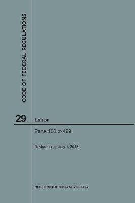 Code of Federal Regulations Title 29, Labor, Parts 100-499, 2018 - Code of Federal Regulations (Paperback)