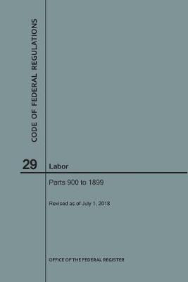 Code of Federal Regulations Title 29, Labor, Parts 900-1899, 2018 - Code of Federal Regulations (Paperback)