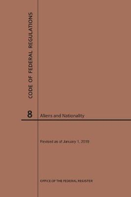 Code of Federal Regulations Title 8, Aliens and Nationality, 2019 - Code of Federal Regulations (Paperback)