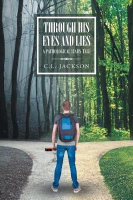 Through His Eyes and Lies: A Pathological Liar's Tale (Paperback)