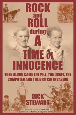 Rock & Roll During a Time of Innocence: Then Along Came the Pill, the Draft, the Computer and the British Invasion (Paperback)
