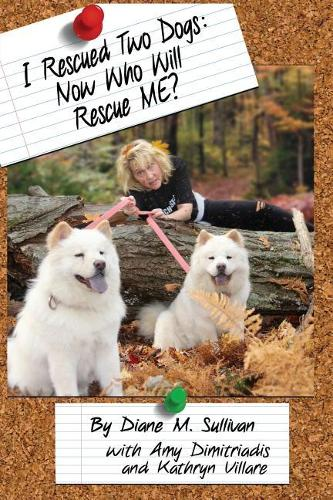 I Rescued Two Dogs: Now Who Will Rescue Me? (Paperback)