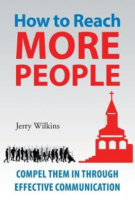 How to Reach More People: Compel Them in Through Effective Communication (Paperback)
