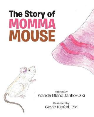 The Story of Momma Mouse (Paperback)