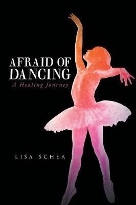 Afraid of Dancing: A Healing Journey (Paperback)
