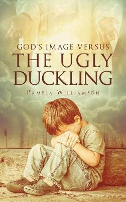 God's Image Versus the Ugly Duckling (Hardback)