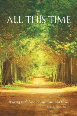 All This Time: Walking with Love, Compassion, and Grace (Paperback)