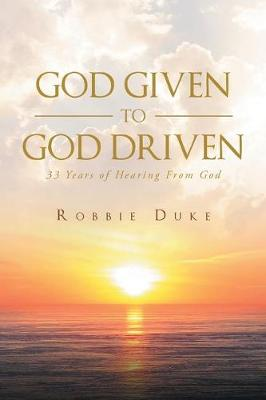 God Given to God Driven: 33 Years of Hearing from God (Paperback)