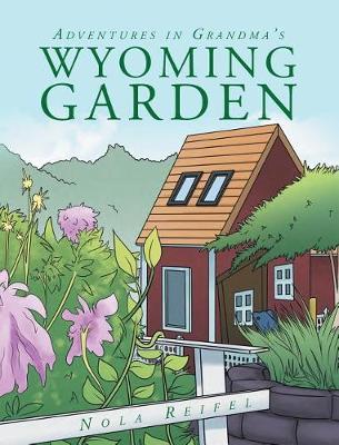 Adventures in Grandma's Wyoming Garden (Hardback)