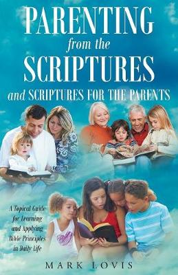 Parenting from the Scriptures: And Scriptures for the Parents (Paperback)