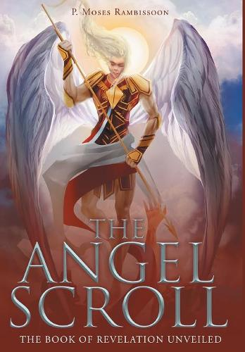 The Angel Scroll: The Book of Revelation Unveiled (Hardback)