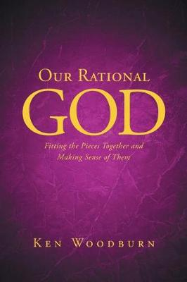 Our Rational God: Fitting the Pieces Together and Making Sense of Them (Paperback)