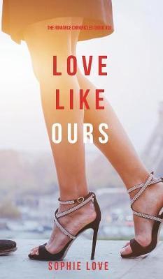 Love Like Ours (the Romance Chronicles-Book #3) - Romance Chronicles 3 (Hardback)