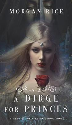 A Dirge for Princes (a Throne for Sisters-Book Four) - Throne for Sisters 4 (Hardback)