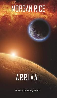 Arrival (the Invasion Chroniclesbook Two): A Science Fiction Thriller: (Hardback)