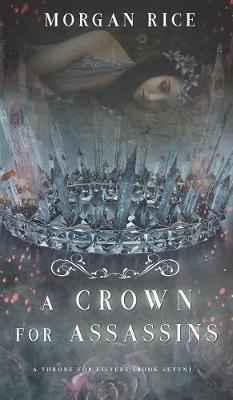 A Crown for Assassins (a Throne for Sisters-Book Seven) - Throne for Sisters 7 (Hardback)