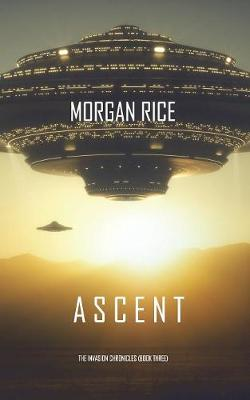 Ascent (the Invasion Chronicles-Book Three): A Science Fiction Thriller - Invasion Chronicles 3 (Paperback)