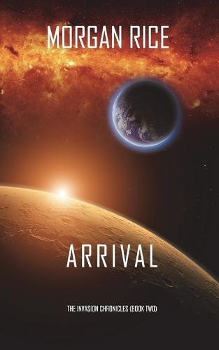 Arrival (the Invasion Chroniclesbook Two): A Science Fiction Thriller: (Paperback)