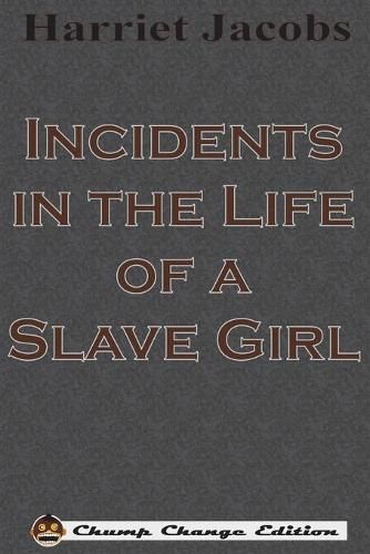 Incidents in the Life of a Slave Girl (Chump Change Edition) (Paperback)