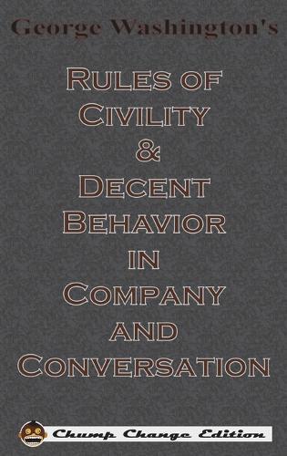 George Washington's Rules of Civility & Decent Behavior in Company and Conversation (Chump Change Edition) (Hardback)