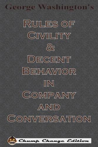 George Washington's Rules of Civility & Decent Behavior in Company and Conversation (Chump Change Edition) (Paperback)