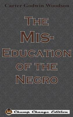 The Mis-Education of the Negro (Chump Change Edition) (Hardback)