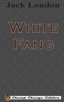 White Fang (Chump Change Edition) (Hardback)