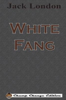 White Fang (Chump Change Edition) (Paperback)