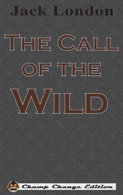 The Call of the Wild (Chump Change Edition) (Hardback)