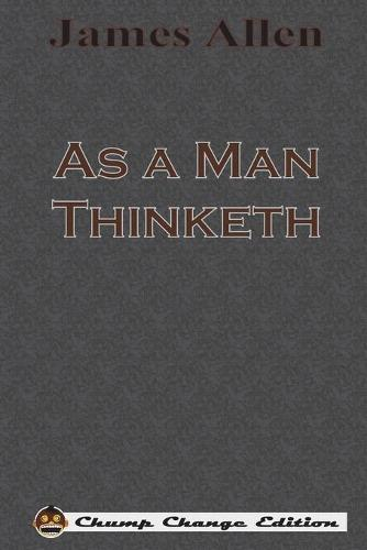 As a Man Thinketh (Chump Change Edition) (Paperback)
