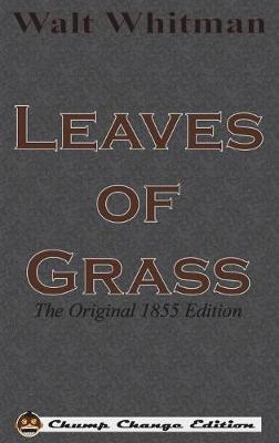 Leaves of Grass: The Original 1855 Edition (Chump Change Edition) (Hardback)