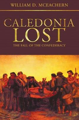 Caledonia Lost: The Fall of the Confederacy (Paperback)