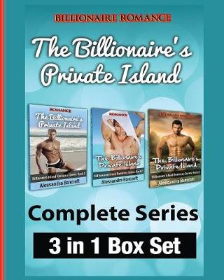 Billionaire Romance: The Billionaire's Private Island Complete Series: 3 in 1 Box Set - New Adult Erotic Billionaire Romance (Paperback)