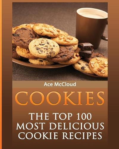 Cookies: The Top 100 Most Delicious Cookie Recipes - Mouthwatering Cookie Recipes and Cookie Baking (Paperback)