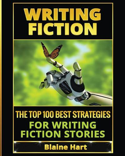 Writing Fiction: The Top 100 Best Strategies for Writing Fiction Stories - Fiction and Science Fiction Stories & Book Writing (Paperback)