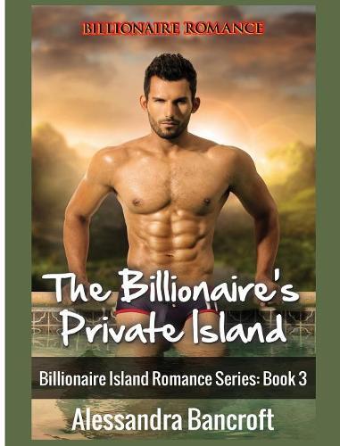 Billionaire Romance: The Billionaire's Private Island - Billionaire Island Romance Series: Book 3 3 (Hardback)