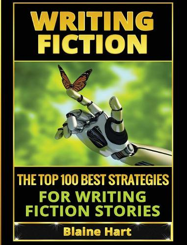 Writing Fiction: The Top 100 Best Strategies for Writing Fiction Stories - Fiction and Science Fiction Stories & Book Writing (Hardback)