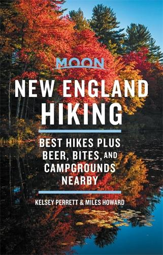 Moon New England Hiking (First Edition): Best Hikes plus Beer, Bites, and Campgrounds Nearby (Paperback)