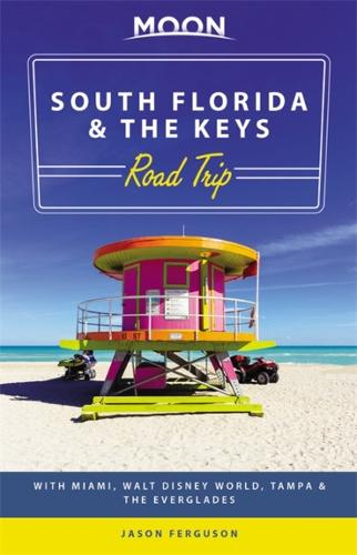 Moon South Florida & the Keys Road Trip (First Edition): With Miami, Walt Disney World, Tampa & the Everglades (Paperback)