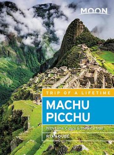 Moon Machu Picchu (Fourth Edition): With Lima, Cusco & the Inca Trail (Paperback)