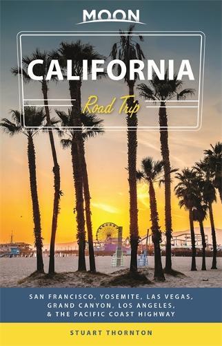 Moon California Road Trip (Fourth Edition): San Francisco, Yosemite, Las Vegas, Grand Canyon, Los Angeles & the Pacific Coast (Paperback)