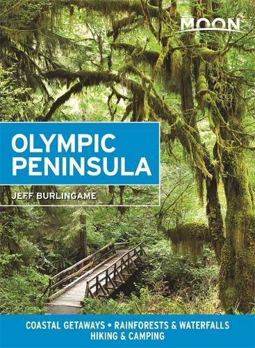 Moon Olympic Peninsula (Fourth Edition): Coastal Getaways, Rainforests & Waterfalls, Hiking & Camping (Paperback)