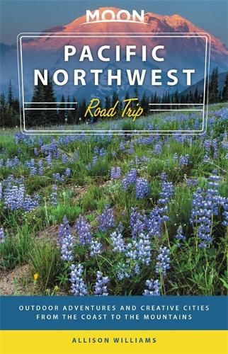 Moon Pacific Northwest Road Trip (Third Edition): Outdoor Adventures and Creative Cities from the Coast to the Mountains (Paperback)