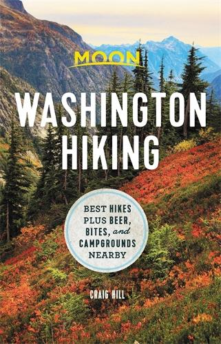 Moon Washington Hiking (First Edition): Best Hikes plus Beer, Bites, and Campgrounds Nearby (Paperback)