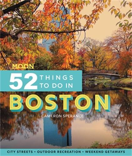 Moon 52 Things to Do in Boston (First Edition): Local Spots, Outdoor Recreation, Getaways (Paperback)