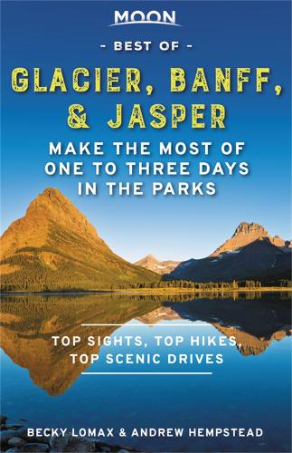 Moon Best of Glacier, Banff & Jasper (First Edition): Make the Most of One to Three Days in the Parks (Paperback)