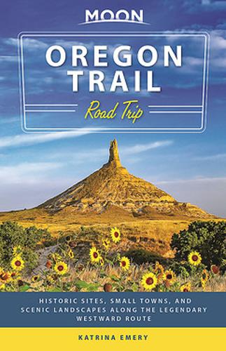 Moon Oregon Trail Road Trip (First Edition): Historic Sites, Small Towns, and Scenic Landscapes Along the Legendary Westward Route (Paperback)