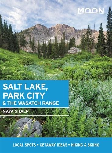 Moon Salt Lake, Park City & the Wasatch Range (First Edition): Local Spots, Getaway Ideas, Hiking & Skiing (Paperback)