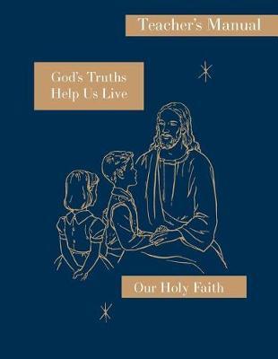 God's Truths Help Us Live: Teacher's Manual: Our Holy Faith Series - Our Holy Faith 3 (Paperback)