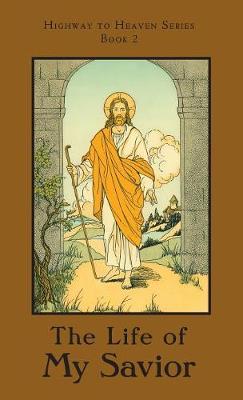 The Life of My Savior: Highway to Heaven Series - Highway to Heaven 2 (Hardback)